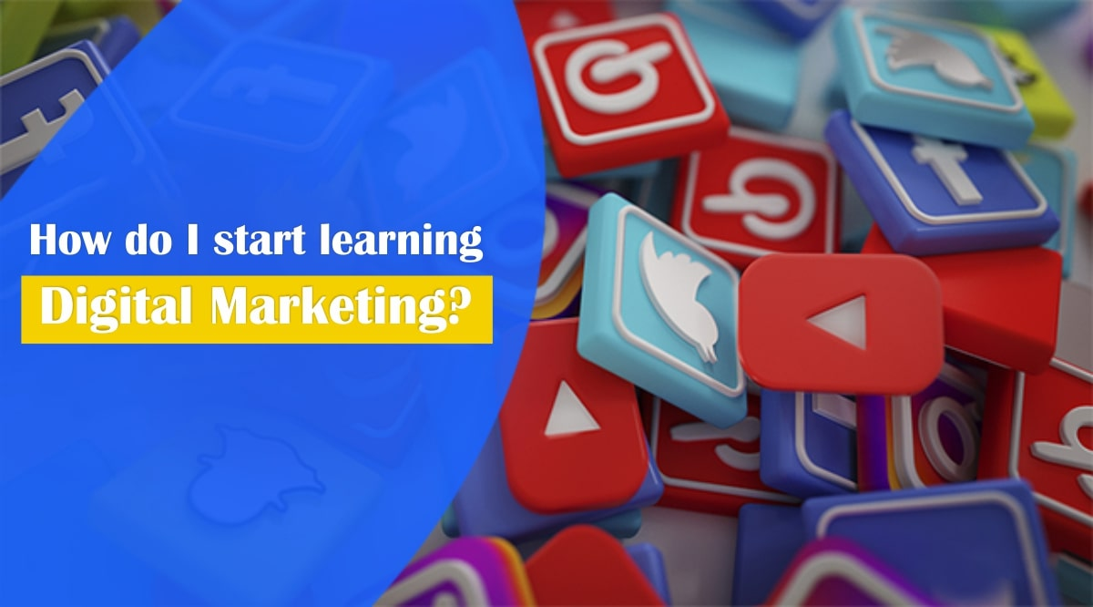 Do You Want To Start Learning Digital Marketing?