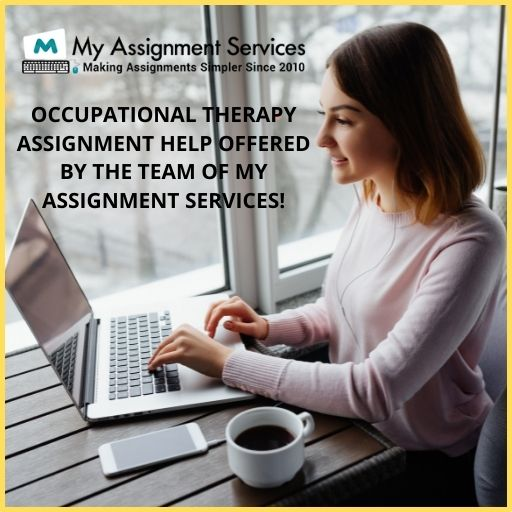 Occupational Therapy Assignment Help Offered By The Team Of My Assignment Services!
