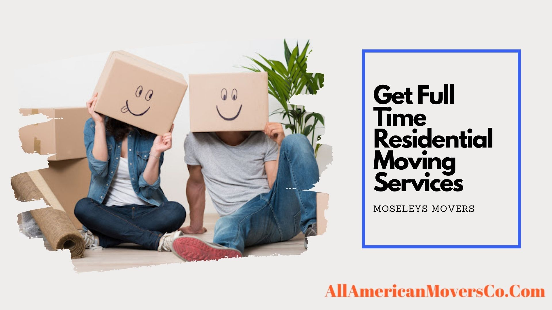 Get Professionals Residential Moving Services Moseleys Movers