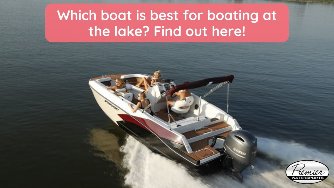 Which boat is best for boating at the lake? Find out here!