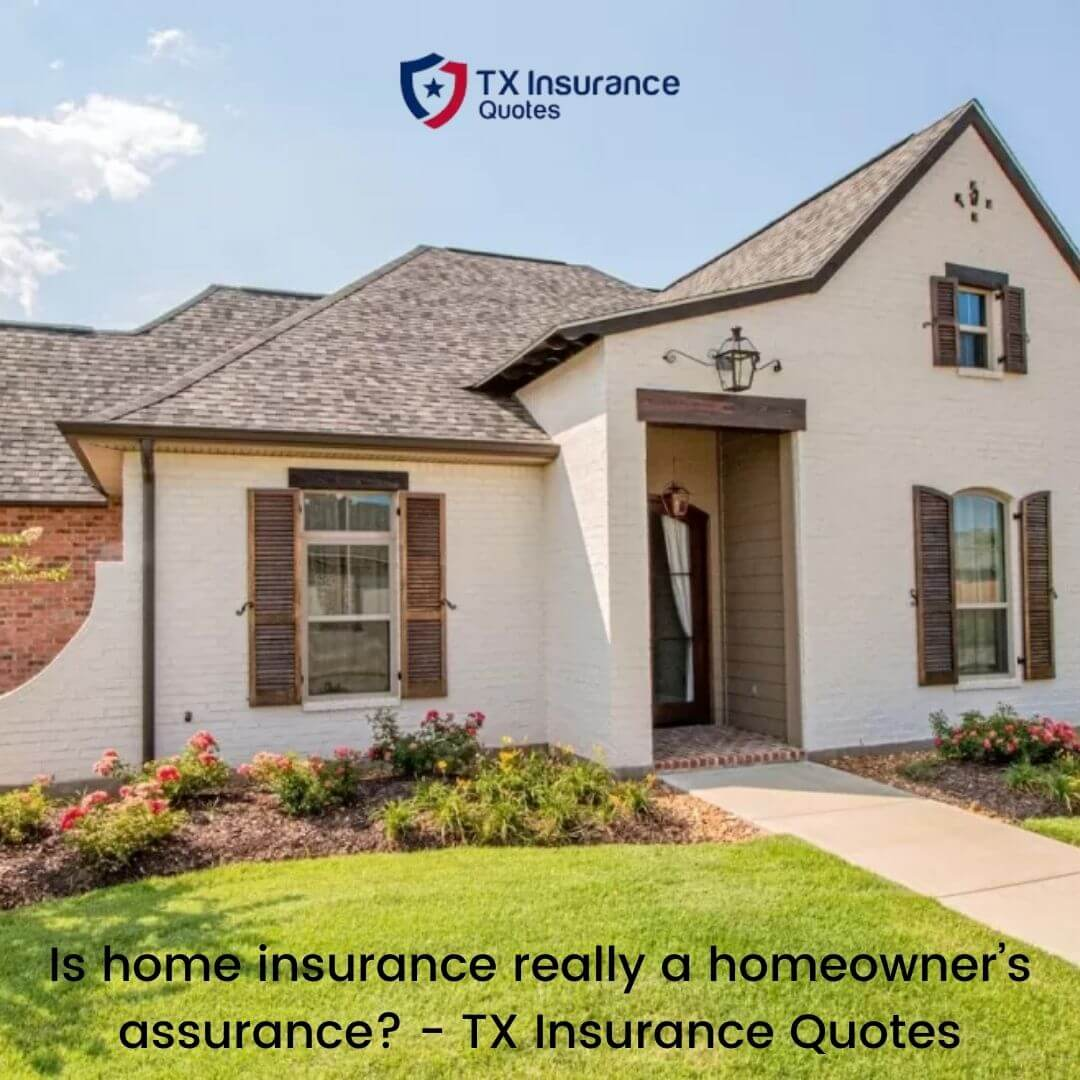 Is home insurance really a homeowners assurance?