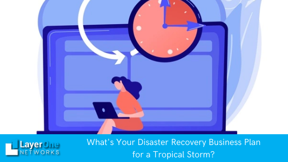 Whats your disaster recovery business plan for a tropical storm?