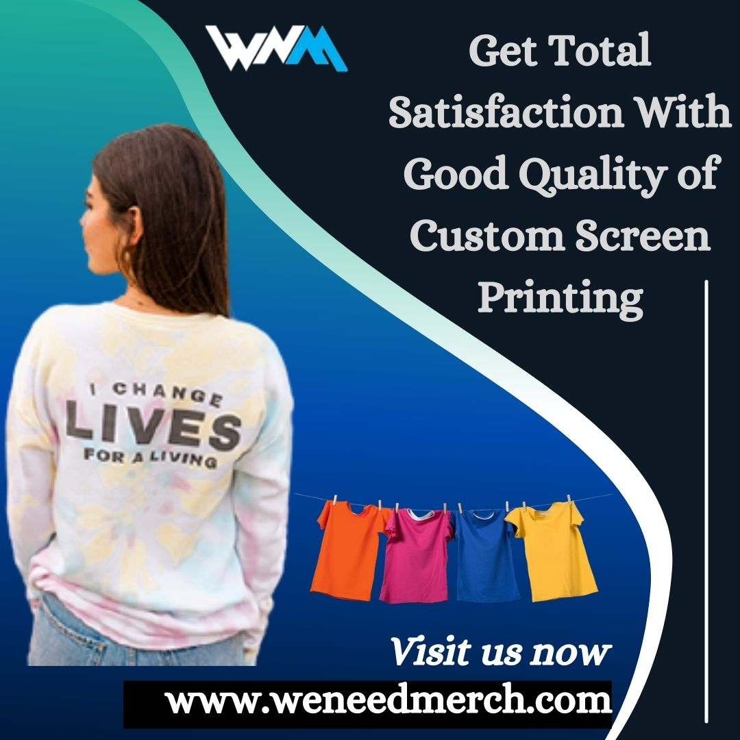 Get Total Satisfaction With Good Quality of Custom Screen Printing Visit