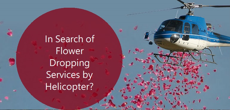 In Search of Flower Dropping Services by Helicopter?