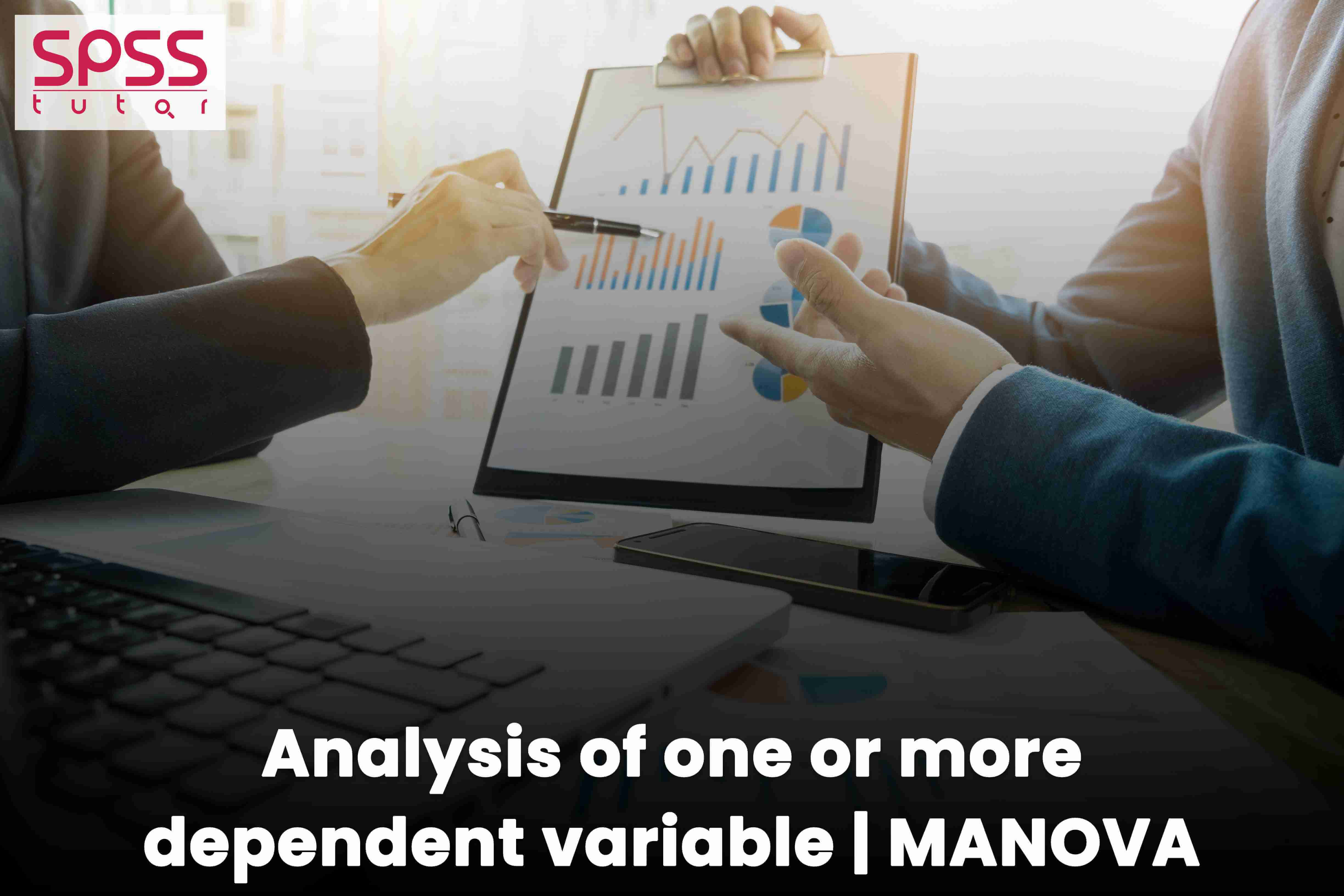 Analysis of one or more dependent variable MANOVA
