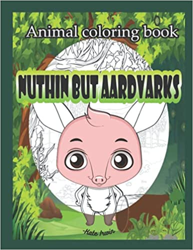 Animal coloring book Nuthin but Aardvarks