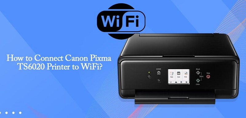 How to Connect Canon Pixma TS6020 Printer to WiFi?