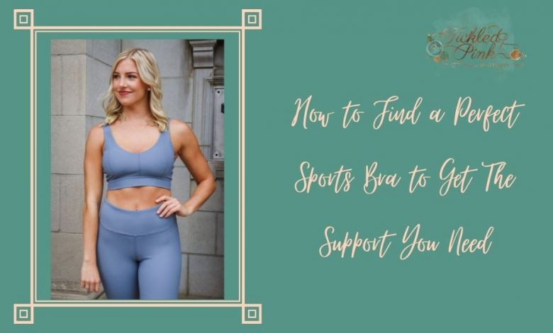 How to Find a Perfect Sports Bra to Get The Support You Need