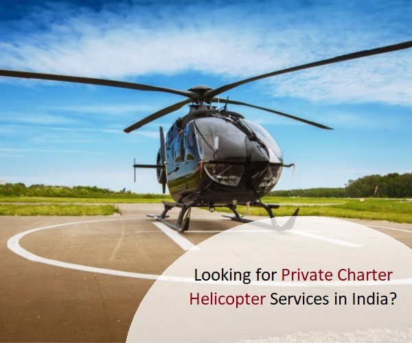 Looking for Private Charter Helicopter Services in India?