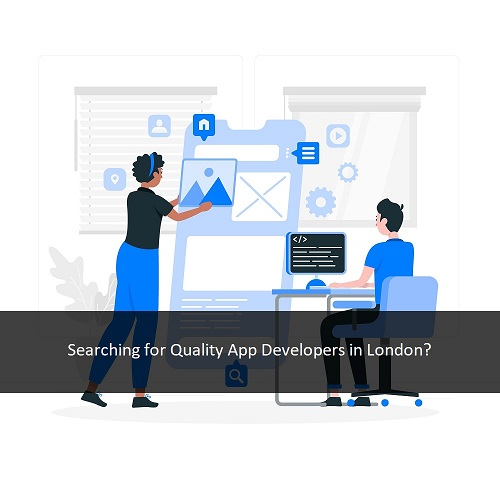 Searching for Quality App Developers in London?