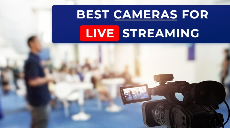 The Best Streaming Cameras for Live Streaming