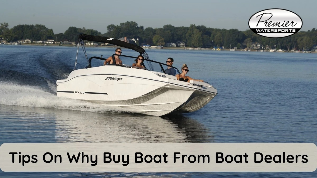 Tips on Why Buy Boat from Boat Dealers