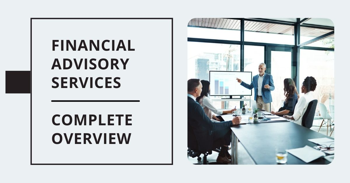 Financial Advisory Services: Complete Overview