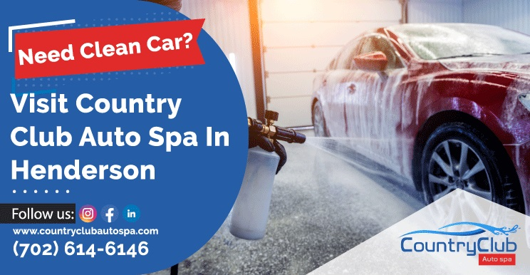 Need Clean Car? Visit Country Club Auto Spa In Henderson