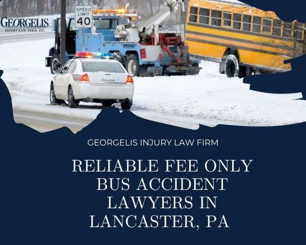 Reliable Fee Only Bus Accident Lawyers in Lancaster, PA Georgelis Injury La...