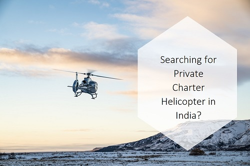 Searching for Private Charter Helicopter in India?