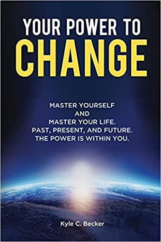 Your Power to Change: Master yourself and master your life. Past, present, ...