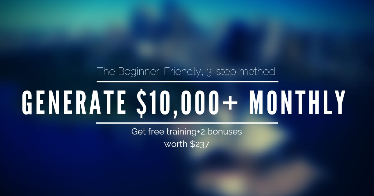 3Step Blueprint to Generate as Much as 10,000 On Your Very First Month